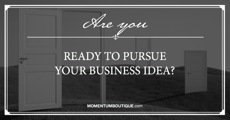 Pursue your business idea