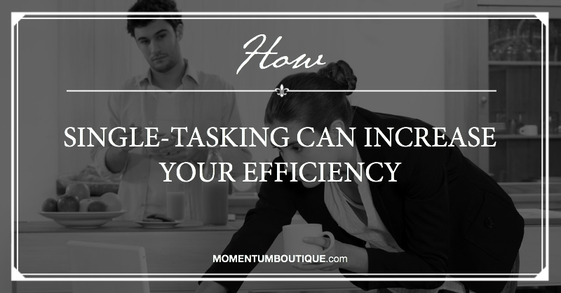Single-tasking can increase your productivity
