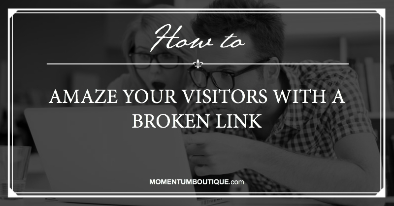Amaze your visitors with a broken link