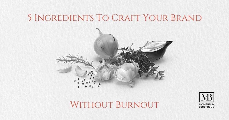 5 Ingredients To Craft Your Brand