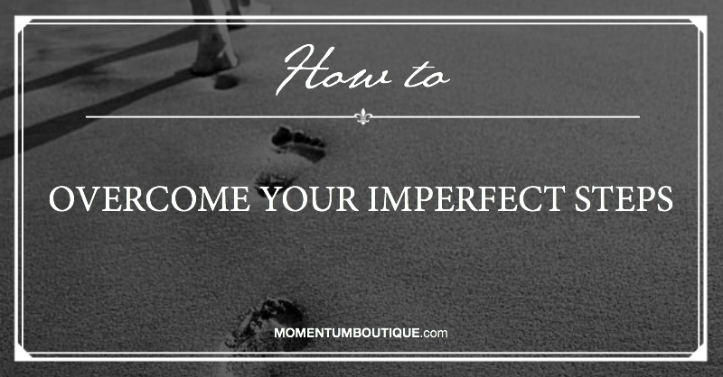 Overcome your imperfect steps
